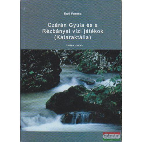 Egri Ferenc - Czárán Gyula és a Rézbányai vízi játékok (Kataraktália)
