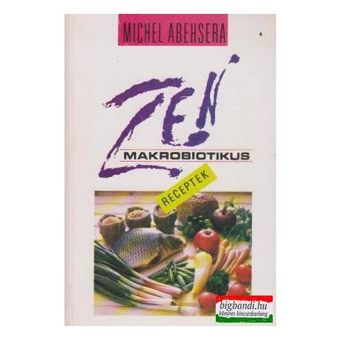 Michel Abehsera - Zen makrobiotikus receptek