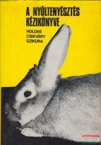 Dr. Csikváry László, Dr. Holdas Sándor, Szikora András - A nyúltenyésztés kézikönyve