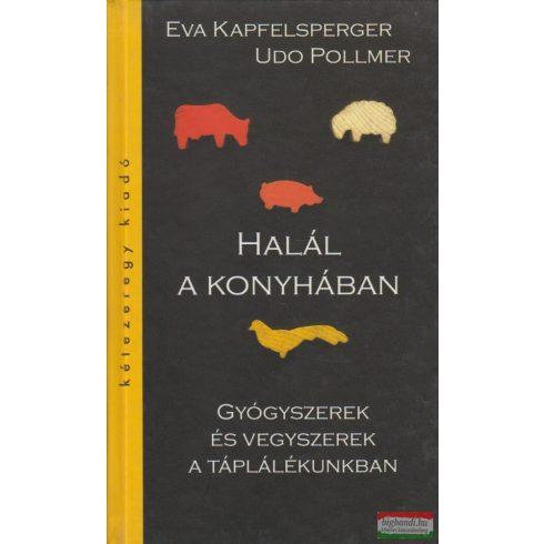 Eva Kapfelsperger, Udo Pollmer - Halál a konyhában - Gyógyszerek és vegyszerek a táplálékunkban