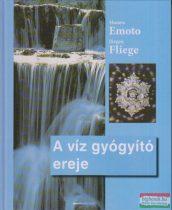 Masaru Emoto - Jürgen Fliege - A víz gyógyító ereje