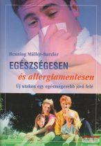 Henning Müller-Burzler - Egészségesen és allergiamentesen - Új utakon egy egészségesebb jövő felé