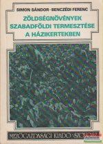 Simon Sándor, Benczédi Ferenc - Zöldségnövények szabadföldi termesztése a házikertekben
