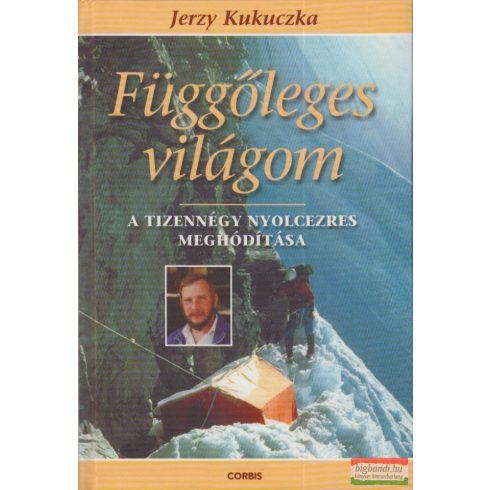 Jerzy Kukuczka - Függőleges világom - A tizennégy nyolcezres meghódítása