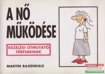 Martin Baxendale - A nő működése - Kezelési útmutató férfiaknak