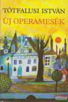 Tótfalusi István - Új operamesék
