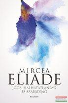 Mircea Eliade - Jóga, halhatatlanság és szabadság