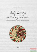 Faragó Laura - Szép illatja száll a víg szívemre - A Baranyában élő moldvai magyarok hit- és dallamvilágáról - CD-melléklettel!