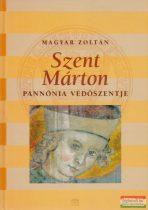 Magyar Zoltán - Szent Márton - Pannónia védőszentje
