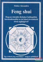 Halász Alexandra - Feng shui - Hogyan tehetjük életünket boldogabbá, harmonikusabbá az ősi kínai térrendezési elvek segítségével?/Egy érthető feng shui-könyv - magyar példákkal!