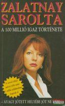 Zalatnay Sarolta - A 100 millió igaz története