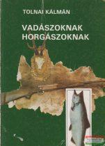 Tolnai Kálmán - Vadászoknak, horgászoknak