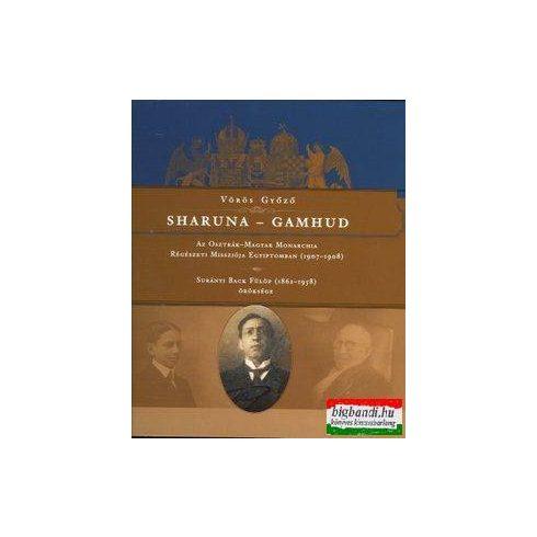 Vörös Győző - Sharuna - Gamhud - Az Osztrák–Magyar Monarchia Régészeti Missziója Egyiptomban (1907–1908)