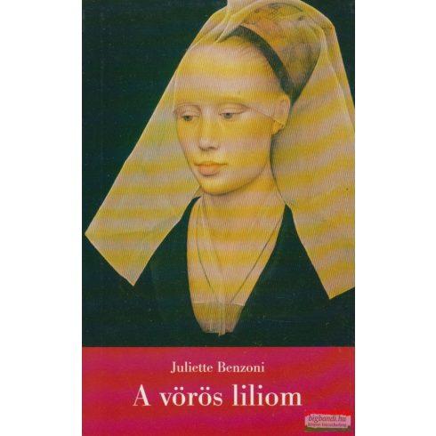 Juliette Benzoni - A vörös liliom