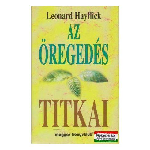 Leonard Hayflick - Az öregedés titkai