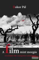 Bokor Pál - A film mint mozgás - Gondolatok a film szépségéről és szabadságáról