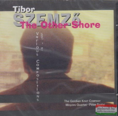 Szemző Tibor: The Other Shore - Various Compositons 1992-97