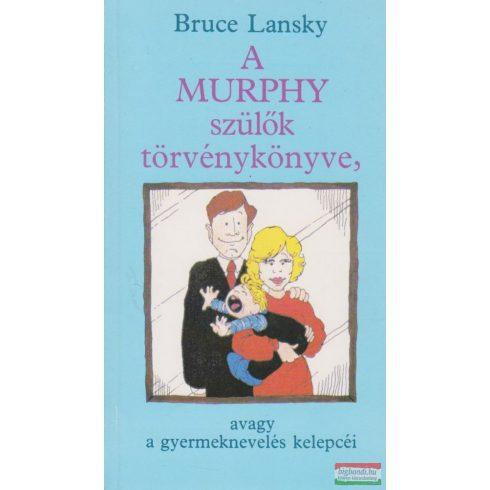 A Murphy szülők törvénykönyve, avagy a gyermeknevelés kelepcéi