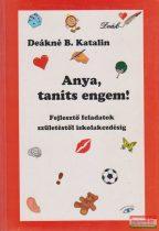 Deákné B. Katalin - Anya, taníts engem!