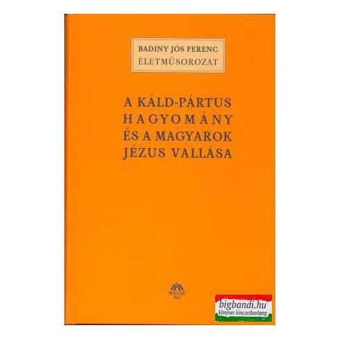 Badiny Jós Ferenc - A káld-pártus hagyomány és a magyarok Jézus-vallása