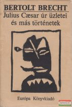 Bertolt Brecht - Julius Caesar úr üzletei és más történetek