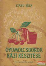 Szabó Béla - Gyümölcsborok házi készítése