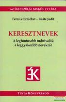 Fercsik Erzsébet - Raátz Judit -  Keresztnevek - A legfontosabb tudnivalók a leggyakoribb nevekről