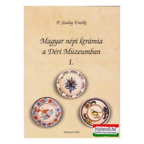 Magyar népi kerámia a Déri Múzeumban I.