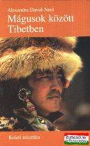 Alexandra David-Neel - Mágusok között Tibetben