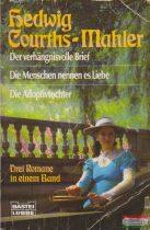Hedvig Courths-Mahler - Der verhängnisvolle Brief / Die Menschen nennen es Liebe / Die Adoptivtochter