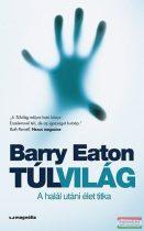 Barry Eaton - Túlvilág - A halál utáni élet titka
