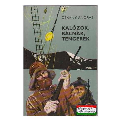 Dékány András - Kalózok, bálnák, tengerek