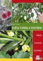 Valló László - Egész évben a kertben - Ültetés - Gondozás - Szüretelés