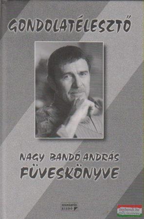 Gondolatébresztő - Nagy Bandó András füveskönyve