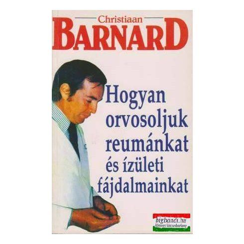 Christiaan Barnard - Hogyan orvosoljuk reumánkat és ízületi fájdalmainkat