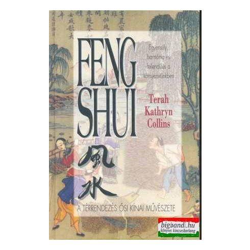 Terah Kathryn Collins - Feng Shui - a térrendezés ősi kínai művészete