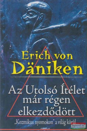 Erich von Daniken - Az Utolsó Ítélet már régen elkezdődött