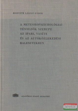 A meteoropszichológiai tényezők szerepe az ipari, vasúti és az autóközlekedési balesetekben