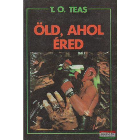 T. O. Teas - Öld, ahol éred