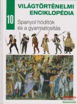 Világtörténelmi enciklopédia 10. - Spanyol hódítók és a gyarmatosítás