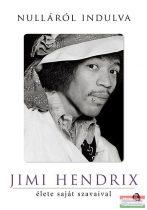 Jimi Hendrix - Nulláról indulva - Jimi Hendrix élete saját szavaival