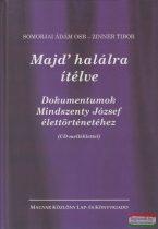 Somorjai Ádám - Zinner Tibor - Majd' halálra ítélve - Dokumentumok Mindszenty József élettörténetéhez + CD-melléklet