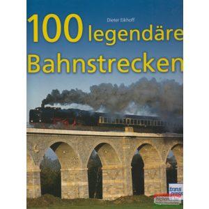 Dieter Eikhoff - 100 legendäre Bahnstrecken