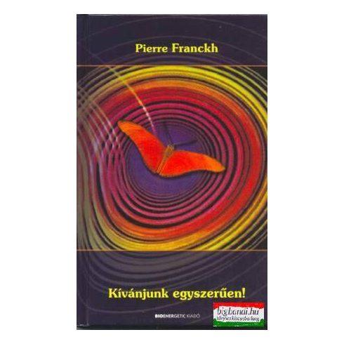 Pierre Franckh - Kívánjunk egyszerűen!