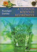 Rüdiger Dahlke - A tudatos böjtölés kézikönyve
