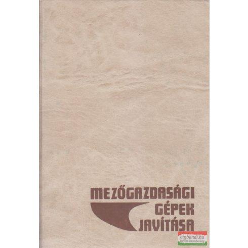 Dr. Ember Mihály, Dr. Jánossy Gyula, Dr. Szijjártó Oszkár - Mezőgazdasági gépek javítása