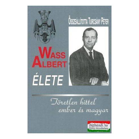 Wass Albert élete - töretlen hittel ember és magyar