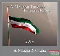 A Magyar Trikolór Tizenkét Hónapja - A Nemzet Naptára 2014