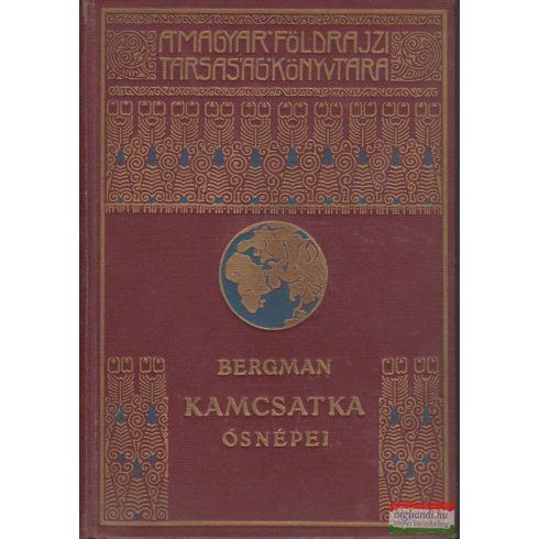 Sten Bergman - Kamcsatka ősnépei, vadállatai és tűzhányói között