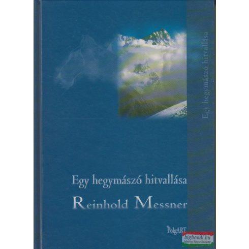 Reinhold Messner - Egy hegymászó hitvallása
